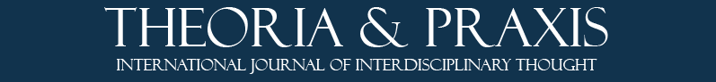 Theoria & Praxis: International Journal of Interdisciplinary Thought